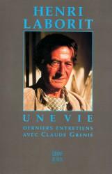 Henri Laborit – Une vie.  Derniers entretiens avec Claude Grenié